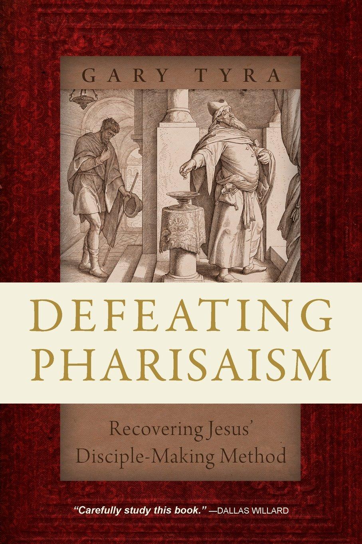 Defeating Pharisaism: Recovering Jesus' Disciple-Making Method PDF