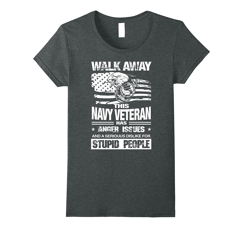 Walk Away This Navy Veteran Has Anger Issues T-shirt