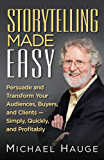 Storytelling Made Easy: Persuade and Transform Your Audiences, Buyers, and Clients — Simply, Quickly, and Profitably (English Edition)