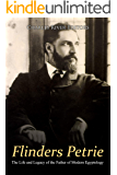 Flinders Petrie: The Life and Legacy of the Father of Modern Egyptology