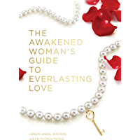 The Awakened Woman's Guide to Everlasting Love