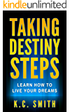 Taking Destiny Steps: Learn How To Live Your Dreams (English Edition)