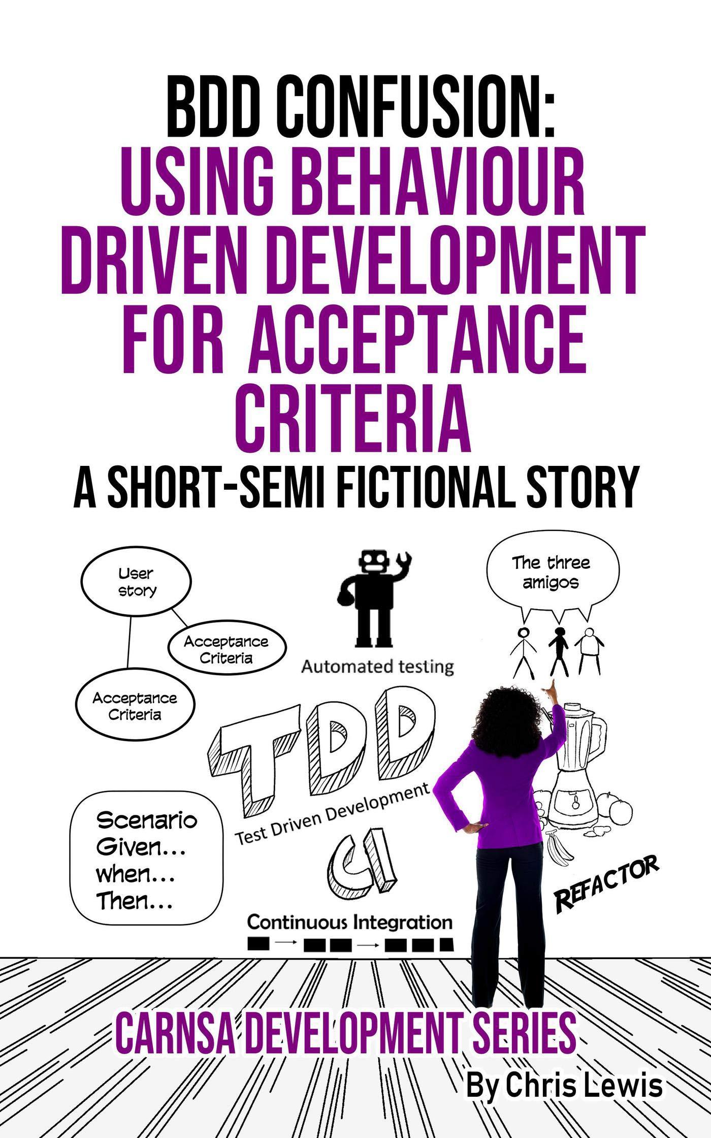 BDD CONFUSION  Using Behaviour Driven Development For Acceptance Criteria  Carnsa Development Series Book 4   English Edition