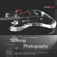 Tabletop Photography: Using Compact Flashes and Low-Cost Tricks to Create Professional-Looking Studio Shots book cover