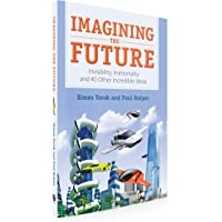 Imagining the Future: Invisibility, Immortality and 40 Other Incredible Ideas