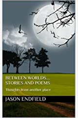 Between Worlds....stories and poems: Thoughts from another place Kindle Edition