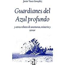 GUARDIANES DEL AZUL PROFUNDO Y OTROS RELATOS DE AVENTURAS, MISTERIO Y TERROR (Spanish Edition) Apr 22, 2013
