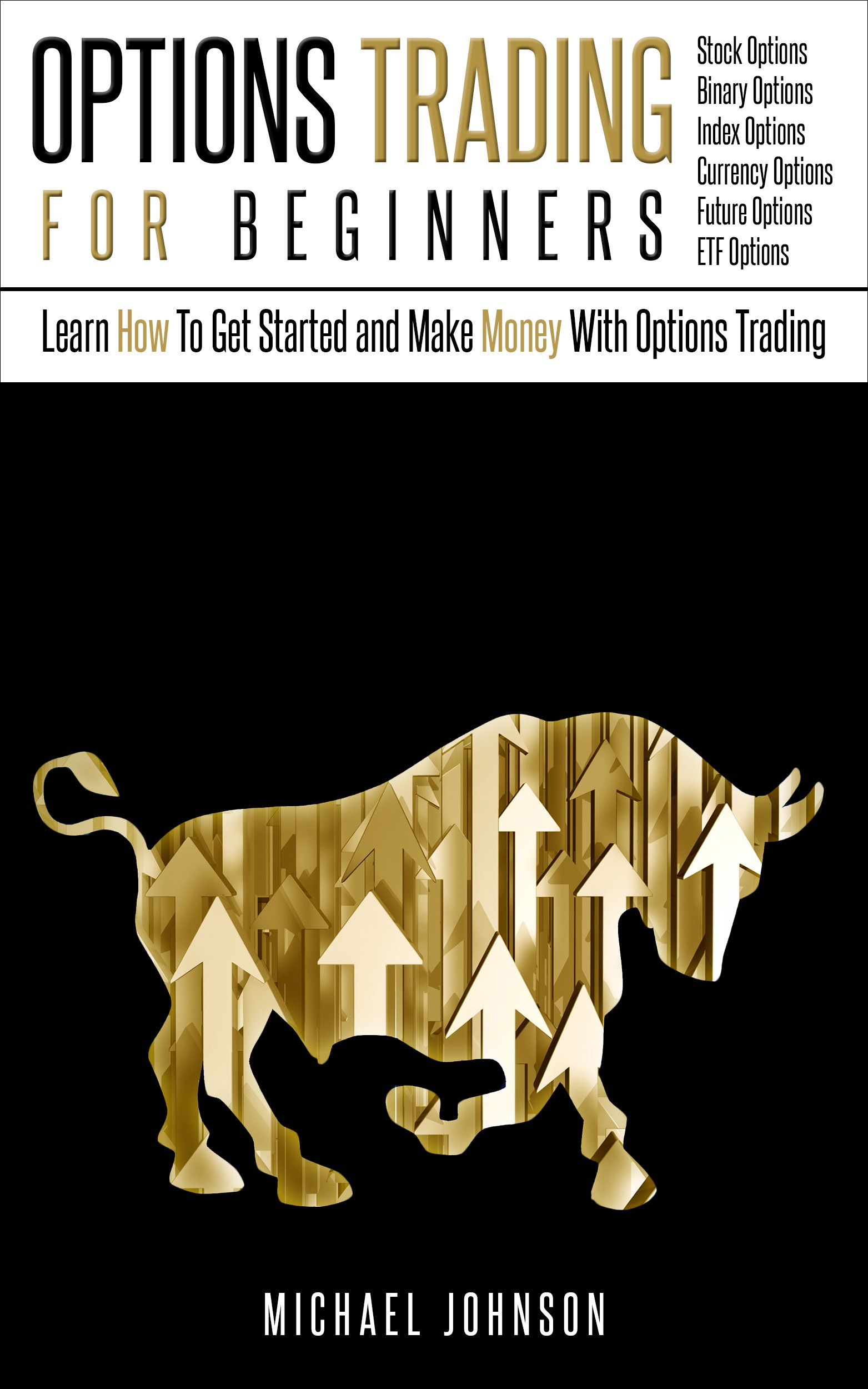 Options Trading For Beginners  Learn How To Get Started And Make Money With Options Trading – Stock Options   Binary Options – Index Options – Currency ... Trading   Finance   Money   English Edition