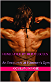 Humiliated By Her Muscles: An Encounter at Hammer's Gym (Female Bodybuilders Book 1) (English Edition)