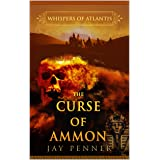 The Curse of Ammon: A story of the Lost Army of Cambyses (Whispers of Atlantis Book 3)