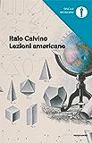 Lezioni americane: Sei proposte per il prossimo millennio (Oscar opere di Italo Calvino Vol. 7) (Italian Edition)
