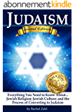Judaism: Everything You Need to Know About: Jewish Religion; Jewish Culture; and the Process of Converting to Judaism ( How to Become a Jew ) (English Edition)