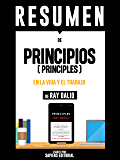 """Resumen De """"Principios (Principles): En La Vida Y El Trabajo - De Ray Dalio"""""""