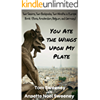 You Ate the Wings Upon My Plate: Two Seniors, Two Backpacks, Two Months in Europe Book 1 (Paris, Amsterdam, Belgium, and Germany) (Geezers on the Go)