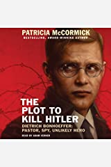 The Plot to Kill Hitler: Dietrich Bonhoeffer: Pastor, Spy, Unlikely Hero MP3 CD