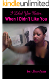 I Liked you Better When I Didn't Like You (REFLECTION COLLECTION Book 1)