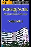 Referencer for Import Docks Officers (Volume One Book 1)