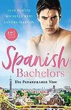 Spanish Bachelors: His Pleasurable Vow/The Spaniard's Passion/The Spanish Husband/The Spanish Prince's Virgin Bride (The Galvan Brides Book 2)