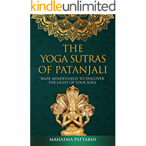 THE YOGA SUTRAS OF PATANJALI: Raise Mindfulness To Discover The Light Of Your Soul