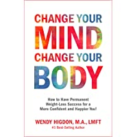 Change Your Mind, Change Your Body: How to Have Permanent Weight-Loss Success for...