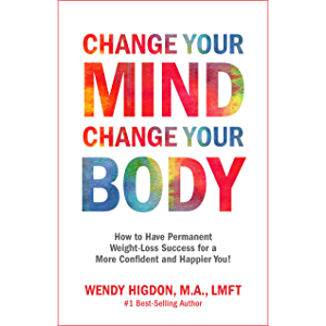 Change Your Mind, Change Your Body: How to Have Permanent Weight-Loss Success for a More Confident and Happier You!