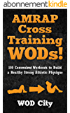 WODs: AMRAP Cross Training WODs! 100 Convenient Workouts to Build a Healthy Strong Athletic Physique (Bodyweight Training, Kettlebell Workouts, Strength ... Home Workout, Gymnastics) (English Edition)