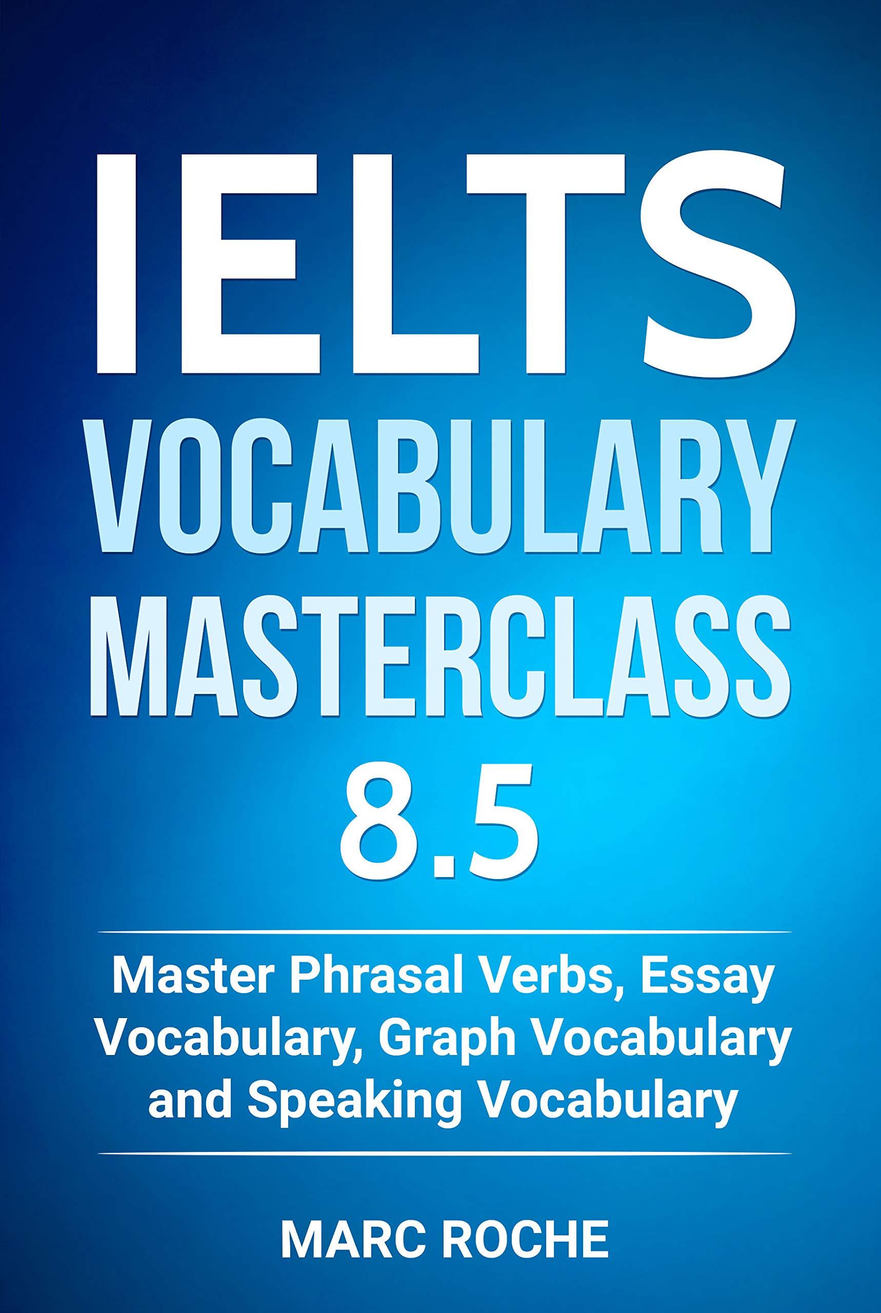 IELTS Vocabulary Masterclass 8.5. Master Phrasal Verbs Essay Vocabulary Graph Vocabulary And Speaking Vocabulary  IELTS Vocabulary Book Book 1   English Edition