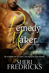 Remedy Maker: A Sizzling Shifter Paranormal Fantasy Romance (The Centaurs Book 1) Kindle Edition