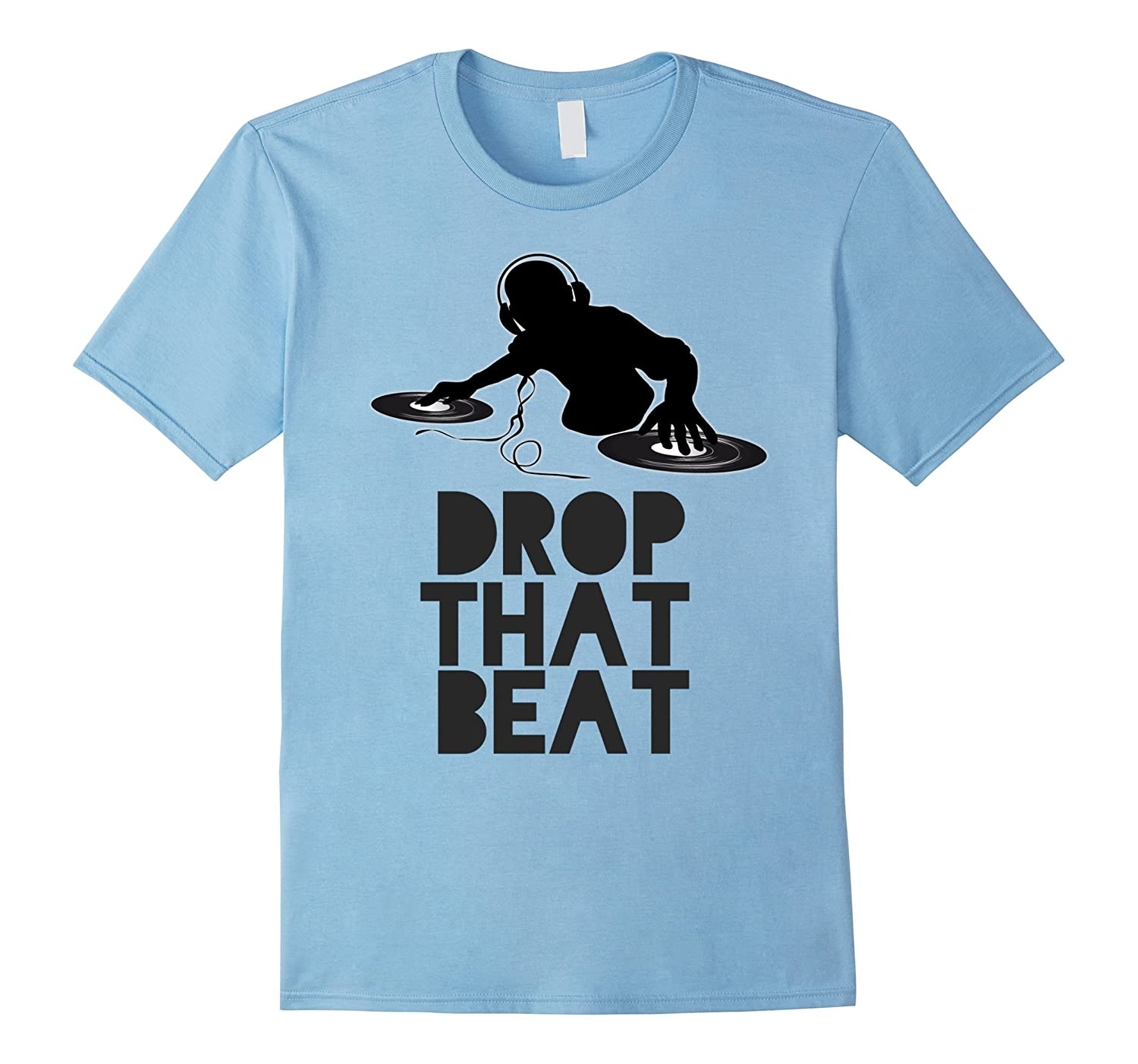 Drop That Beat DJ Disc Jockey Music Lover Quote T-Shirt-TJ