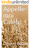 Appelle-moi Caleb (French Edition)