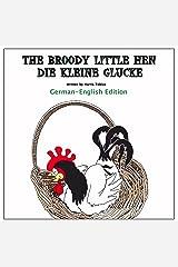 The Broody Little Hen Bi-lingual German/English: Die Kleine Glucke (German Edition) Kindle Edition