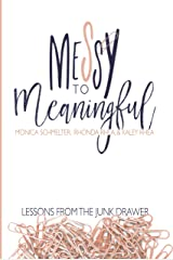 Messy to Meaningful: Lessons from the Junk Drawer Kindle Edition