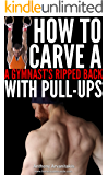 How to Carve a Gymnast's Ripped Back with Pull ups (Bodyweight Bodybuilding Tips Book 2)
