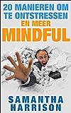 20 Manieren om te ontstressen en Live een meer Mindful Life!: Real World Technieken om u te helpen uw stress beheren en Be Happy!