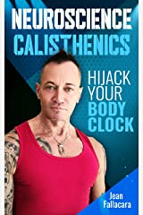 NEUROSCIENCE CALISTHENICS: Hijack your Body Clock Kindle Edition