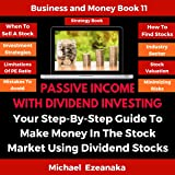 Passive Income with Dividend Investing: Your Step-By-Step Guide to Make Money in the Stock Market Using Dividend Stocks: Business & Money Series, Book 11