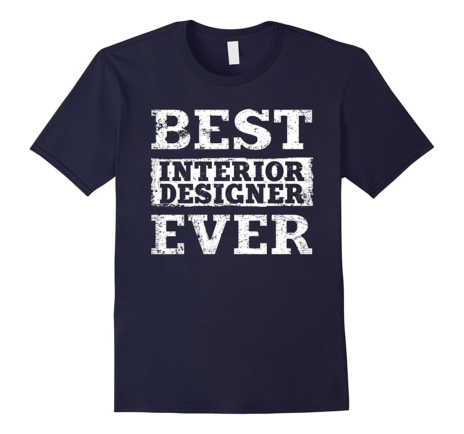 Best Interior Designer Ever Shirt Funny Gift T-Shirt-TD