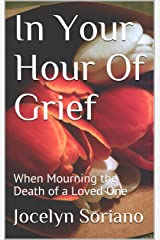 In Your Hour Of Grief: When Mourning the Death of a Loved One (Love, Grief and Letting Go) Kindle Edition