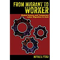 From Migrant to Worker: Global Unions and Temporary Labor Migration in Asia