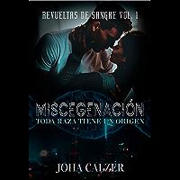 MISCEGENACIÓN: Toda raza tiene un origen (Revueltas de Sangre nº 1) (Spanish Edition)