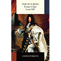The Sun King: France Under Louis XIV (English Edition)