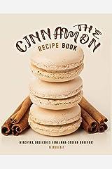 The Cinnamon Recipe Book: Discover Delicious Cinnamon-Spiced Recipes! Kindle Edition