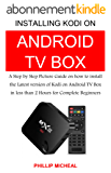 How to Install New Kodi 17 Krypton on Android TV Box: A Step by Step Picture Guide on How to Install New Kodi on Android TV Box in less than 2 Hours (English Edition)