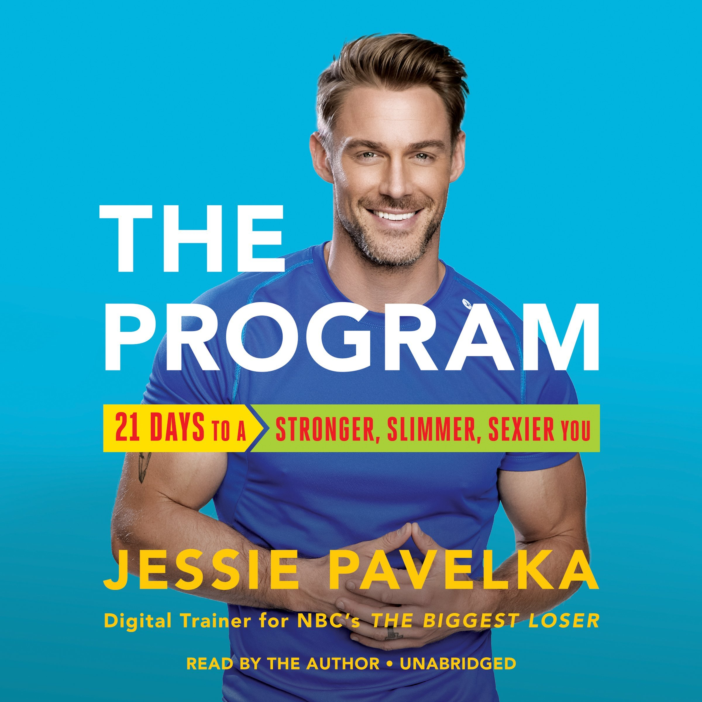 The Program: 21 Days to a Stronger, Slimmer, Sexier You ...