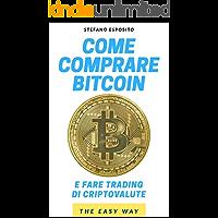 Come comprare Bitcoin e fare Trading di Criptovalute in modo facile (Investing) (Italian Edition)