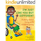 I'M JUST LIKE YOU BUT DIFFERENT: A story about living with cerebral palsy