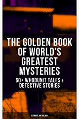 THE GOLDEN BOOK OF WORLD'S GREATEST MYSTERIES – 60+ Whodunit Tales & Detective Stories (Ultimate Anthology): The World's Finest Mysteries by the World's ... Rope of Fear, Number 13, The Birth-Mark… Kindle Edition
