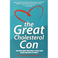Great Cholesterol Con: The Truth about What Really Causes Heart Disease and How to Avoid It