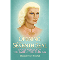 The Opening of the Seventh Seal: Sanat Kumara on the Path of the Ruby Ray