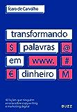 Transformando palavras em dinheiro: 42 lições que ninguém ensina sobre copywriting e marketing digital